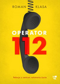 Operator 112. Relacja z centrum ratowania życia - Roman Klasa - ebook
