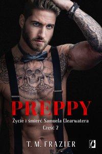 Preppy: Życie i śmierć Samuela Clearwatera. Część 2. King. Tom 6 - T.M. Frazier - ebook