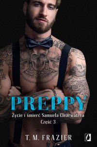Preppy: Życie i śmierć Samuela Clearwatera. Część 3. King. Tom 7 - T.M. Frazier - ebook