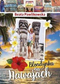 Blondynka na Hawajach - Beata Pawlikowska - ebook