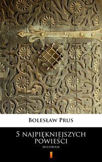 5 najpiękniejszych powieści - Bolesław Prus - ebook