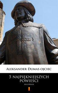5 najpiękniejszych powieści - Aleksander Dumas - ebook