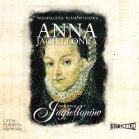 Zmierzch Jagiellonów. Tom 3. Anna Jagiellonka - Magdalena Niedźwiedzka - audiobook