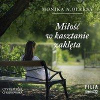 Miłość w kasztanie zaklęta - Monika A. Oleksa - audiobook