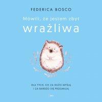 Mówili, że jestem zbyt wrażliwa - Federica Bosco - audiobook