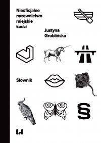 Nieoficjalne nazewnictwo miejskie Łodzi. Słownik - Justyna Groblińska - ebook