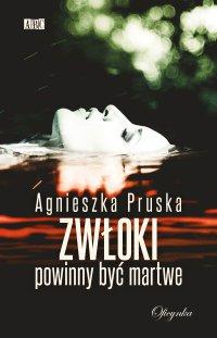 Zwłoki powinny być martwe - Agnieszka Pruska - ebook