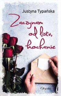 Zaczynam od listu kochanie - Justyna Typańska - ebook
