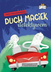 Duch Maciek detektywem - Anna Onichimowska - ebook