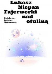 Fajerwerki nad otuliną - Łukasz Nicpan - ebook