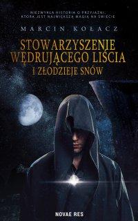 Stowarzyszenie wędrującego liścia i złodzieje snów - Marcin Kołacz - ebook