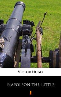 Napoleon the Little - Victor Hugo - ebook