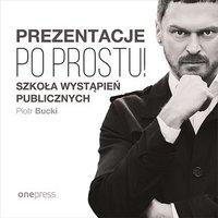 Prezentacje. Po prostu! - Piotr Bucki - audiobook