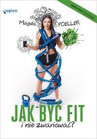 Jak być fit i nie zwariować? - Magda Foeller - ebook