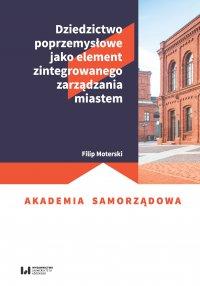 Dziedzictwo poprzemysłowe jako element zintegrowanego zarządzania miastem - Filip Moterski - ebook