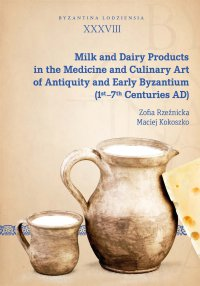 Milk and Dairy Products in the Medicine and Culinary Art of Antiquity and Early Byzantium (1st–7th Centuries AD) - Zofia Rzeźnicka - ebook