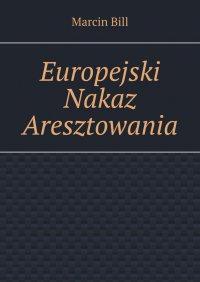 Europejski Nakaz Aresztowania - Marcin Bill - ebook