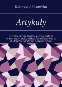 Artykuły. Kształcenie studentów przez praktykę wkoncepcji DellyFish. Model kształcenia studentów oparty na doświadczeniu - Katarzyna Lisowska - ebook