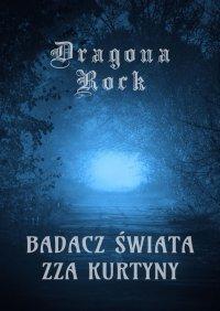 Badacz świata zzaKurtyny - Dragona Rock - ebook