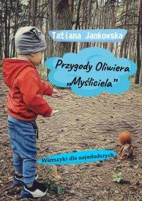 """Przygody Oliwiera """"Myśliciela"""" - Tatiana Jankowska - ebook"""