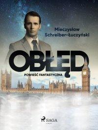 Obłęd: powieść fantastyczna - Mieczysław Schreiber-Łuczyński - ebook