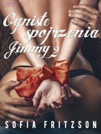 Ogniste spojrzenia 2: Jimmy - Sofia Fritzson - ebook