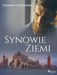 Synowie ziemi - Stanisław Przybyszewski - ebook