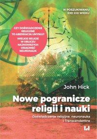 Nowe pogranicze religii i nauki. Doświadczenie religijne, neuronauka i Transcendentne - John Hick - ebook