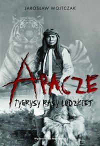 Apacze. Tygrysy rasy ludzkiej - Jarosław Wojtczak - ebook