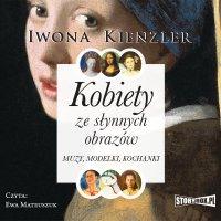 Kobiety ze słynnych obrazów. Muzy, modelki, kochanki - Iwona Kienzler - audiobook