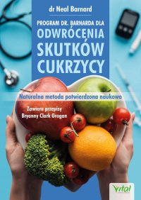 Program dr. Barnarda dla odwrócenia skutków cukrzycy. Naturalna metoda potwierdzona naukowo - dr Neal D. Barnard - ebook