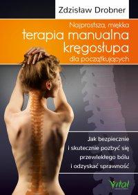 Najprostsza, miękka terapia manualna kręgosłupa dla początkujących. Jak bezpiecznie i skutecznie pozbyć się przewlekłego bólu i odzyskać sprawność - Zdzisław Drobner - ebook