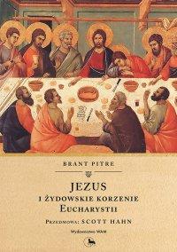 Jezus i żydowskie korzenie Eucharystii - Brant Pitre - ebook