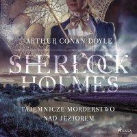 Tajemnicze morderstwo nad jeziorem - Arthur Conan Doyle - audiobook
