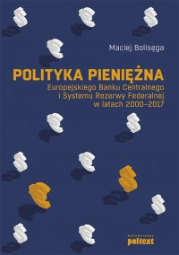 Polityka pieniężna Europejskiego Banku Centralnego i Systemu Rezerwy Federalnej w latach 2000-2017 - Maciej Bolisęga - ebook