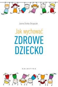 Jak wychować zdrowe dziecko - Joanna Dronka-Skrzypczak - ebook