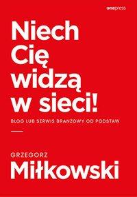 Niech Cię widzą w sieci! Blog lub serwis branżowy od podstaw - Grzegorz Miłkowski - ebook