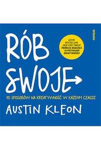 Rób swoje! 10 sposobów na kreatywność w każdym czasie - Austin Kleon - ebook