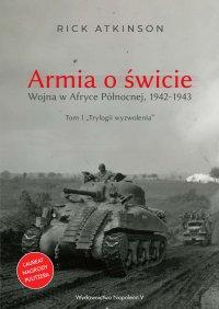 Armia o świcie. Wojna w Afryce Północnej 1942-1943 - Rick Atkinson - ebook