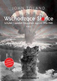 Wschodzące Słońce. Schyłek i upadek Cesarstwa Japonii 1936-1945 tom II - John Toland - ebook