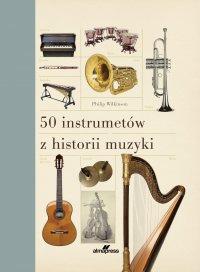 50 instrumentów z historii muzyki - Philip Wilkinson - ebook
