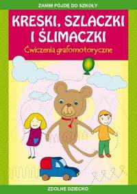 Kreski, szlaczki i ślimaczki. Ćwiczenia grafomotoryczne. Zanim pójdę do szkoły - Beata Guzowska - ebook