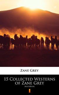15 Collected Westerns of Zane Grey - Zane Grey - ebook