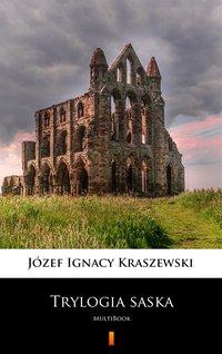 Trylogia saska - Józef Ignacy Kraszewski - ebook