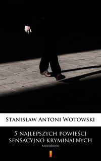 5 najlepszych powieści sensacyjno-kryminalnych - Stanisław Antoni Wotowski - ebook