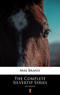 The Complete Silvertip Series - Max Brand - ebook