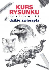 Kurs rysunku. Szkicownik. Dzikie zwierzęta - Mateusz Jagielski - ebook