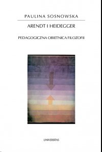 Arendt i Heidegger. Pedagogiczna obietnica filozofii - Paulina Sosnowska - ebook