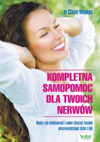 Kompletna samopomoc dla Twoich nerwów. Naucz się relaksować i znów cieszyć życiem przezwyciężając stres i lęk - Dr. Claire Weekes - ebook