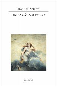Przeszłość praktyczna - Hayden White - ebook